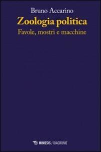 Libro Zoologia politiche. Favole, mostri e macchine Bruno Accarino