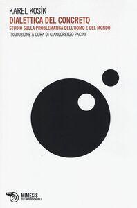 Libro Dialettica del concreto. Studio sulla problematica dell'uomo e del mondo Karel Kosík