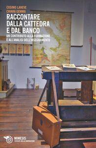 Libro Raccontare dalla cattedra e dal banco. Un contributo alla formazione e all'analisi dell'insegnamento Cosimo Laneve , Chiara Gemma