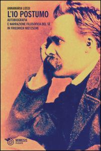 Libro L' Io postumo. Autobiografia e narrazione filosofica del sé in Friederich Nietzsche Annamaria Lossi