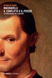 Machiavelli. Il conflitto e il potere. La persistenza del classico