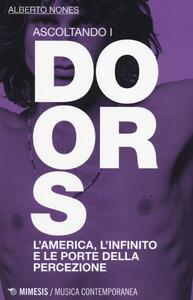 Libro Ascoltando i Doors. L'America, l'infinito e le porte della percezione Alberto Nones