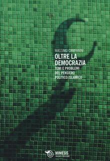 Oltre la democrazia. Temi e problemi del pensiero politico islamico - Massimo Campanini - copertina