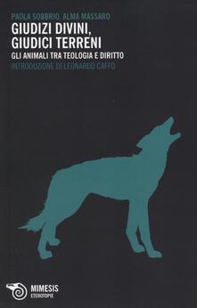 Giudizi divini, giudizi terreni. Gli animali tra teologia e diritto - Paola Sobbrio,Alma Massaro - copertina