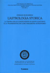 Libro L' astrologia storica. La teoria delle congiunzioni di Giove e Saturno e la trasmissione dei loro parametri astronomici Stefano Buscherini