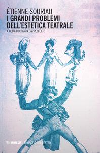 Foto Cover di I grandi problemi dell'estetica teatrale, Libro di Étienne Souriau, edito da Mimesis