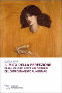 Il mito della perfezione. Fragilità e bellezza nei disturbi del comportamento alimentare - Elena Riva - copertina