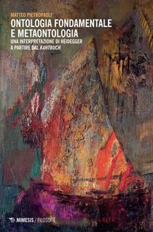 Ontologia fondamentale e metaontologia. Una interpretazione di Heidegger a partire dal «Kantbuch».pdf