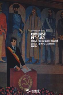 Comunisti per caso. Regime e consenso in Romania durante e dopo la Guerra fredda.pdf