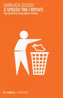 A spasso tra i rifiuti. Tra ecosofia, realismo e utopia - Gianluca Cuozzo - copertina