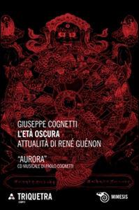 Foto Cover di L' età oscura. Attualità di René Guénon. Con CD Audio, Libro di Giuseppe Cognetti, edito da Mimesis