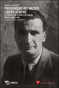 Prigioniero dei nazisti. Libero sempre. Lettere da San Vittore e da Fossoli marzo-luglio 1944