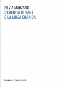 Foto Cover di L' eredità di Kant e la linea ebraica, Libro di Silvia Marzano, edito da Mimesis