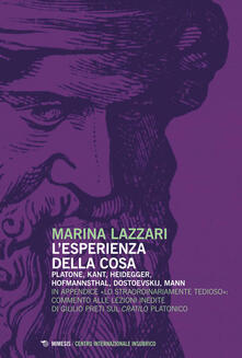 Milanospringparade.it L' esperienza della cosa. Platone, Kant, Heidegger, Hofmannsthal, Dostoevskij, Mann Image