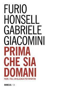 Libro Prima che sia domani. Padri, figli, un'alleanza per ripartire Furio Honsell , Gabriele Giacomini