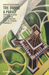 Tre donne a Parigi. Simone De Beauvoir Julia Kristeva Michela Marzano. Studi sul pensiero femminile 2 - D'Alessandro Ruggero - wuz.it