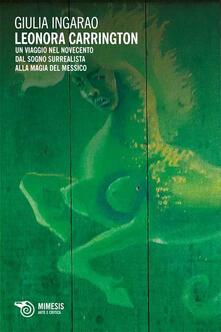 Leonora Carrington. Un viaggio nel Novecento. Dal sogno surrealista alla magia del Messico.pdf