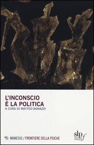 Foto Cover di L' inconscio è la politica, Libro di  edito da Mimesis