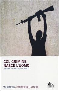 Libro Col crimine nasce l'uomo