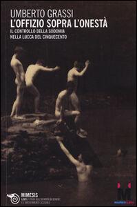 Libro L' offizio sopra l'onestà. Il controllo della sodomia nella Lucca del Cinquecento Umberto Grassi