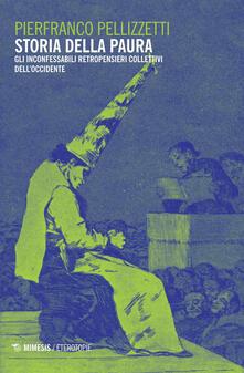 Storia della paura. Gli inconfessabili retropensieri collettivi dell'Occidente - Pierfranco Pellizzetti - copertina