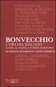 Libro L' ora del dialogo. Il Papa, la Chiesa, la Libera Muratoria. Intervista di Sabatino Annecchiarico Claudio Bonvecchio , Sabatino Annechiarico