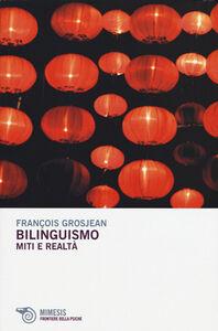 Foto Cover di Bilinguismo. Miti e realtà, Libro di François Grosjean, edito da Mimesis