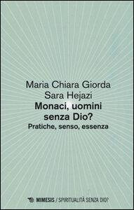 Foto Cover di Monaci, uomini senza Dio? Pratiche, senso, essenza, Libro di Mariachiara Giorda,Sara Hejazi, edito da Mimesis