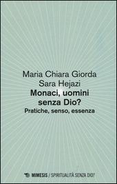 Monaci, uomini senza Dio? Pratiche, senso, essenza