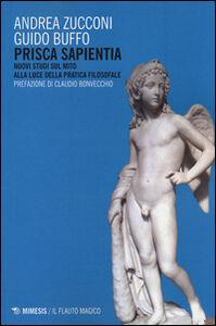 Libro Prisca sapientia. Nuovi studi sul mito alla luce della pratica filosofale Andrea Zucconi , Guido Buffo