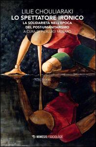 Foto Cover di Lo spettatore ironico. La solidarietà nell'epoca del post-umanitarismo, Libro di Lilie Chouliaraki, edito da Mimesis