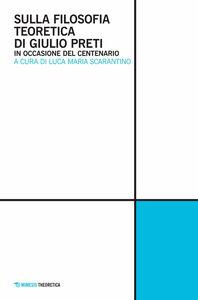Libro Sulla filosofia teoretica di Giulio Preti. In occasione del centenario