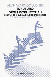 Il futuro degli intellettuali. Per una sociologia del discorso critico