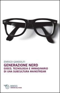 Foto Cover di Generazione nerd. Gioco, tecnologia e immaginario di una subcultura mainstream, Libro di Enrico Gandolfi, edito da Mimesis