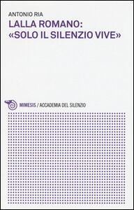 Foto Cover di Lalla Romano: «solo il silenzio vive», Libro di Antonio Ria, edito da Mimesis