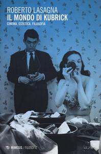 Il mondo di Kubrick. Cinema, estetica, filosofia