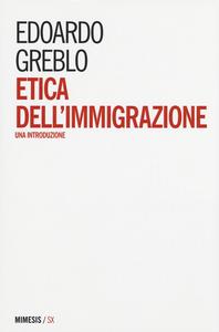 Libro Etica dell'immigrazione. Una introduzione Edoardo Greblo