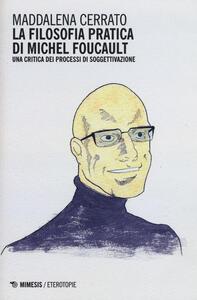 La filosofia pratica di Michel Foucault. Una critica dei processi di soggettivazione