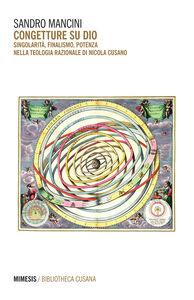 Libro Congetture su Dio. Singolarità, finalismo, potenza nella teologia razionale di Nicola Cusano Sandro Mancini