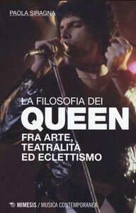 Foto Cover di Filosofia dei Queen. Fra arte, teatralità ed eclettismo, Libro di Paola Siragna, edito da Mimesis