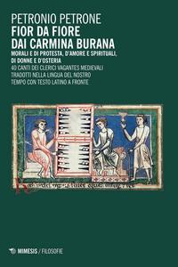 Libro Fior da fiore dai Carmina Burana. Morali e di protesta, d'amore e spirituali, di donne e d'osteria Sandro Petrone