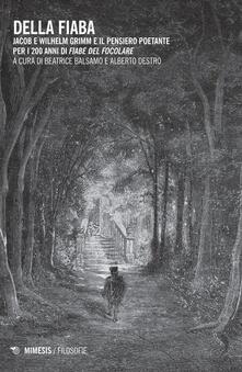 Della fiaba. Jacob e Wilhelm Grimm e il pensiero poetante per i 200 anni di «Fiabe del focolare».pdf