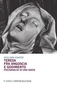 Foto Cover di Teresa fra angoscia e godimento. Psicoanalisi di una santa, Libro di Giuliana Kantzá, edito da Mimesis