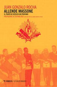 Foto Cover di Allende massone. Il punto di vista di un profano, Libro di J. Gonzalo Rocha, edito da Mimesis