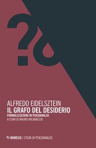 Libro Il grafo del desiderio. Formalizzazioni in psicoanalisi Alfredo Eidelsztein