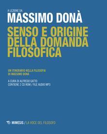 Senso e origine della domanda filosofica. Un itinerario nella filosofia. Con 2 CD.pdf