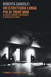 Un' «istruttoria» lunga più di trent'anni. Olocausto, memoria, performance al Teatro Due di Parma