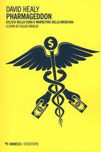 Pharmageddon. Eclissi della cura e marketing della medicina