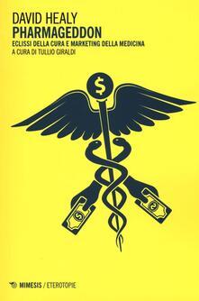 Capturtokyoedition.it Pharmageddon. Eclissi della cura e marketing della medicina Image
