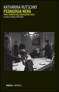 Pedagogia nera. Fonti storiche dell'educazione civile - Katharina Rutschky - copertina